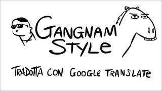 Gangnam Style In ITALIANO Tradotta Con Google Translate