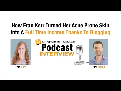 How Fran Kerr Turned Her Acne Prone Skin Into A Full Time Income Thanks To Blogging Video