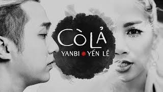 CÒ LẢ | YẾN LÊ ft YANBI | OFFICIAL MV