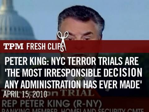 Peter King: NYC Terror Trials Are 'The Most Irresponsible Decision Any Administration Has …>Peter King: NYC Terror Trials Are 'The Most Irresponsible Decision Any Administration Has …