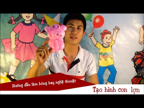Bóng bay nghệ thuật - Hướng dẫn tạo hình con lợn   Balloon Twisting