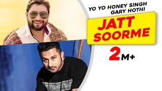 Jatt Soorme Gary Hoti Feat Yo Yo Honey Singh