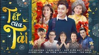 [FULL] Phim ngắn: TẾT CỦA TÀI | Cát Phượng, Ngô Kiến Huy, Puka, Dương Lâm, BB Trần | Phim Tết 2018