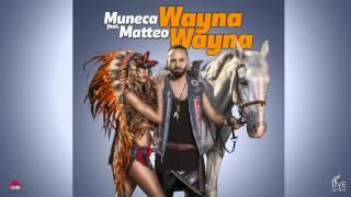 Muneca feat. Matteo - Wayna Wayna (Official New Single)