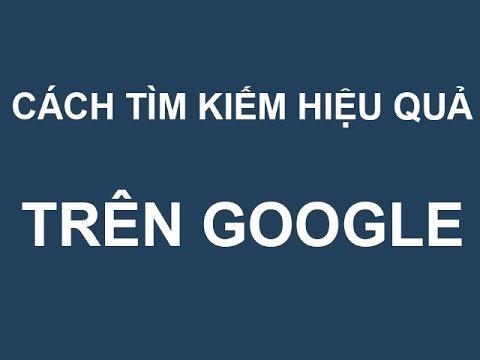 Hướng dẫn cách tìm kiếm trên Google hiệu quả nhất