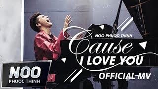 Cause I Love You | Noo Phước Thịnh | Official MV