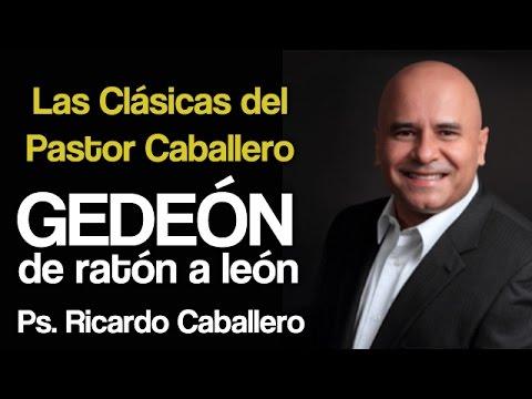 Gedeón de Ratón a León - Pastor Ricardo Caballero