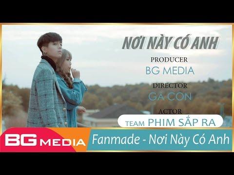 NƠI NÀY CÓ ANH | MV Nhạc Trẻ 2017 | Fanmade Music Video [Phim Sắp Ra Đặc Biệt]