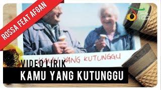 Rossa feat. Afgan - Kamu Yang Kutunggu   Video Lirik