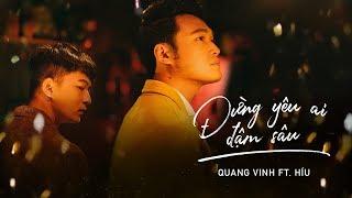 Quang Vinh & Híu - Đừng Yêu Ai Đậm Sâu [Official MV]