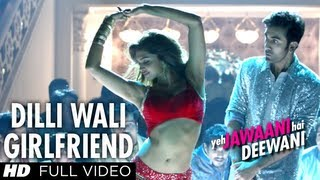 Dilli Wali Girlfriend Full HD Video Song Yeh Jawaani Hai