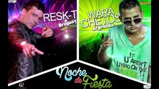 LOS WARACHETOS ft Resk-t - Noche de Fiesta