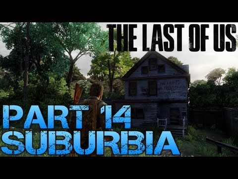 The Last of Us Gameplay Walkthrough - Part 14 - SUBURBIA (PS3 Gameplay HD)