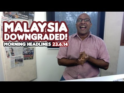 Malaysia Downgraded! [Morning Headlines 23.6.14]