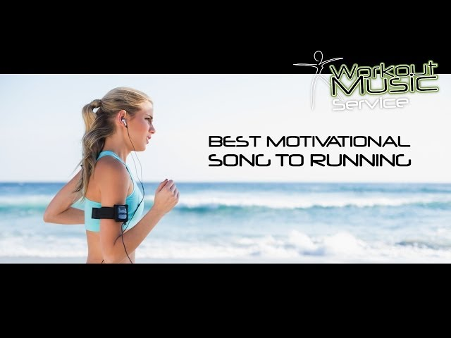 Best Motivational Song to running