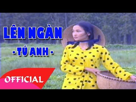 Lên Ngàn - Tú Anh | Bài Hát Nhạc Cách Mạng Hay Nhất | MV FULL HD