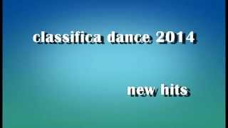 CLASSIFICA DANCE 2014 TORMENTONI CANZONI DEL MOMENTO ( Mix