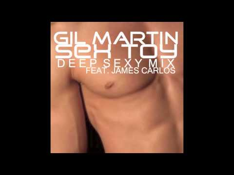 Gil Martin Sex Toy feat James Carlos Deep Sexy Mix