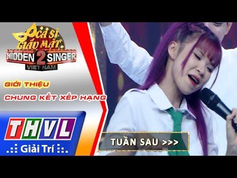 THVL | Ca sĩ giấu mặt 2016 - Tập 17[13] | Bán kết 3: Giới thiệu chung kết xếp hạng