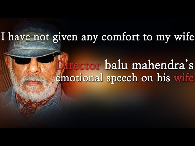 I have not given any comfort to my wife Director balu mahendra's emotional speech on his wife