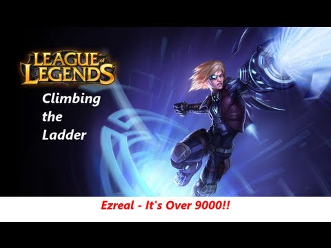 League of Legends: Climbing the Ladder [01]: Ezreal - It's Over 9000!!