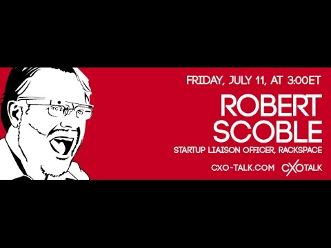 CXOTalk featuring Robert Scoble