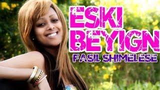 """Fasil Shimeles - Eski Beyign """"እስኪ በዪኝ"""" (Amharic)"""