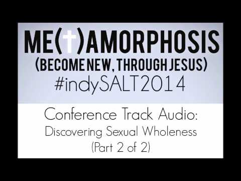 Discovering Sexual Wholeness (Part 2 of 2) - Salt 2014 Conference Track Audio