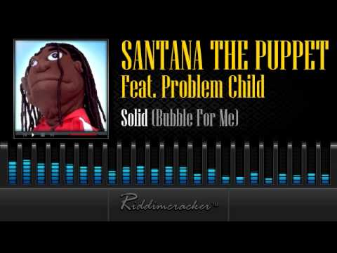 Santana The Puppet Feat. Problem Child - Solid (Bubble For Me) [Soca 2014]