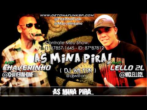 MC Chaverinho e MC Lelo 2L - As Mina Pira  - ( DJ WILTON ) Lançamento 2012