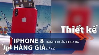 iPhone 8: Hàng chuẩn chưa ra, hàng giả đã có   VTC1