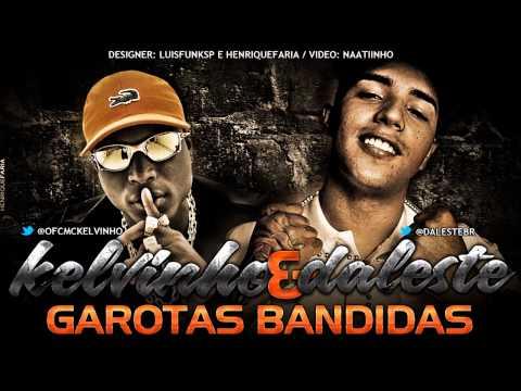 MC KELVINHO E MC DALESTE - GAROTAS BANDIDAS (DJ WILTON)