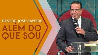26/06/19 - Além do Que Sou - Pr. José Santos
