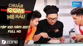 Chuẩn Cơm Mẹ Nấu | Tập 100 Full HD l Lê Hiếu & Lucie Ngọc (18/6/2017)