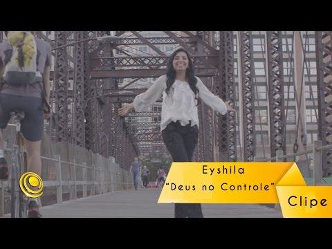 Eyshila - Deus no Controle - Clipe Oficial