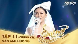 Một Ngày Hay Trăm Năm - Văn Mai Hương | Tập 11 (Chung Kết) Sing My Song - Bài Hát Hay Nhất 2018