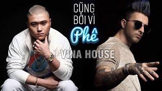 Cũng Bởi Vì Phê (Remix) | Vũ Duy Khánh ft. DJ Natale (From Italy) | Version Vina House