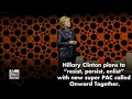 A look into Hillary Clinton's new super PAC