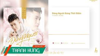 ĐÚNG NGƯỜI ĐÚNG THỜI ĐIỂM   THANH HƯNG   OFFICIAL LYRICS VIDEO