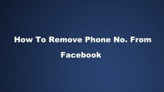How To Remove Your Phone Number From Facebook