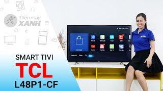 Smart Tivi Cong TCL L48P1-CF - Mạnh mẽ và tinh tế | Điện máy XANH