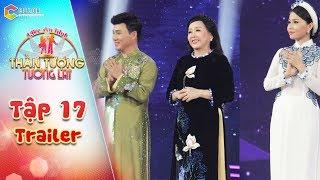 Thần tượng tương lai| Trailer tập 17: NSND Thu Hiền, Cẩm Ly, Quang Linh phấn khích trước Top 4