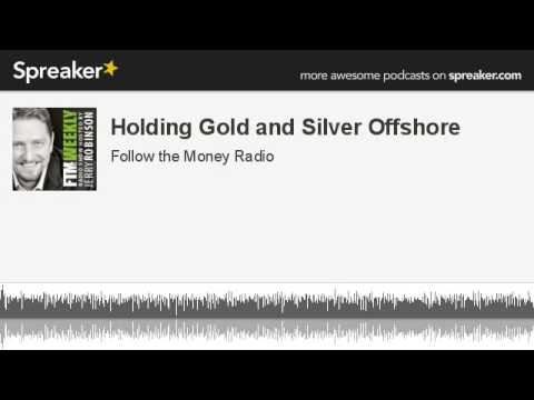 Holding Gold and Silver Offshore