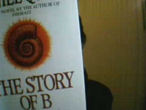 a review of daniel quinns the story of b Summary of the story of b by daniel quinn below is a list of the story of b cliff notes and the story of b sparknotes not looking for a the story of b summary.