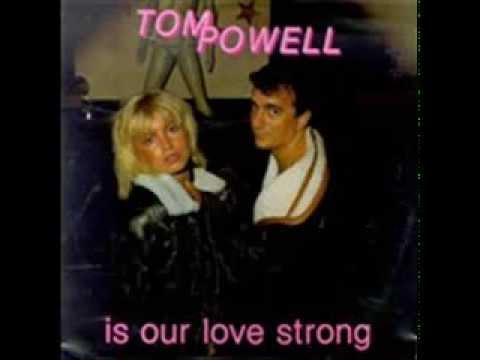 Tom Powell (Is our love strong)