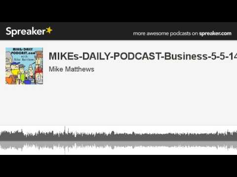 MIKEs-DAILY-PODCAST-Business-5-5-14 (made with Spreaker)