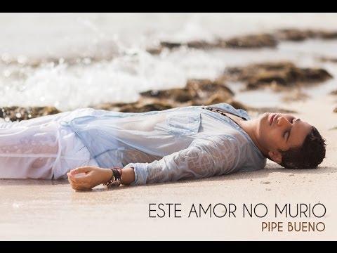 Pipe Bueno - Este Amor No Murió [Vídeo Lyric]