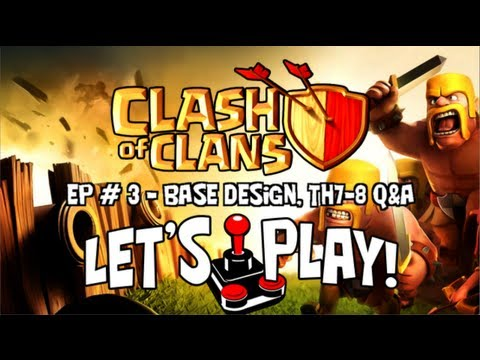 Clash of Clans - Let's Play Episode #3 - Base Design, TH7-TH8 Q&A