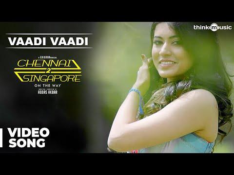 Vaadi Vaadi Song - Chennai 2 Singapore Songs
