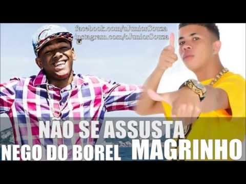 MC NEGO DO BOREL & MC MAGRINHO - NÃO SE ASSUSTA SÓ MEXE O BUMBUM  MUSICA NOVA LANÇAMENTO 2014 